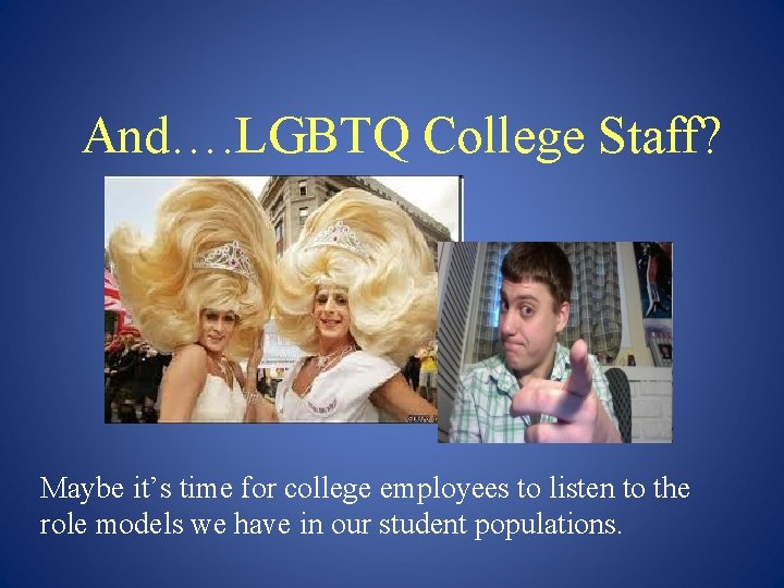 And…. LGBTQ College Staff? Maybe it's time for college employees to listen to the