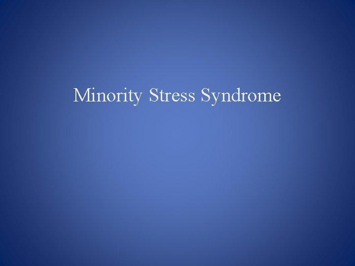 Minority Stress Syndrome