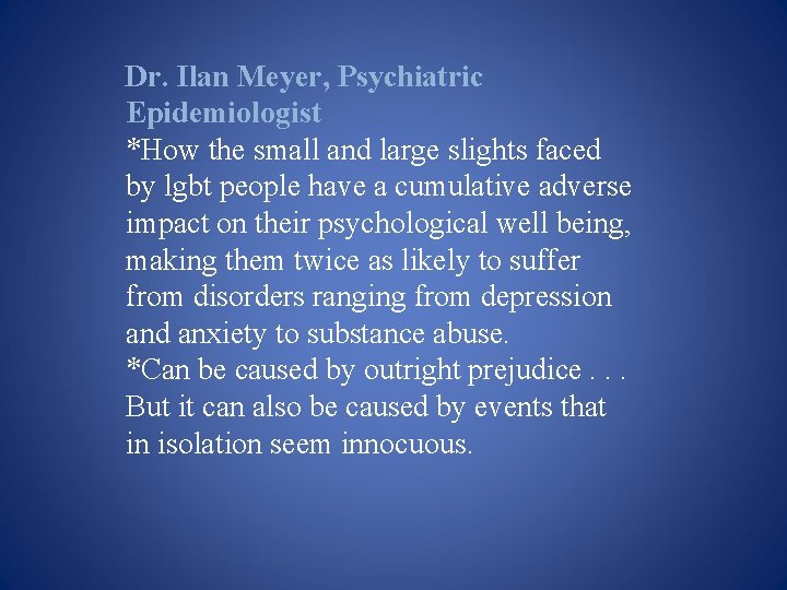 Dr. Ilan Meyer, Psychiatric Epidemiologist *How the small and large slights faced by lgbt