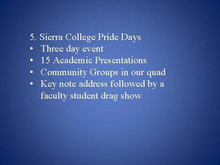 5. Sierra College Pride Days • Three day event • 15 Academic Presentations •
