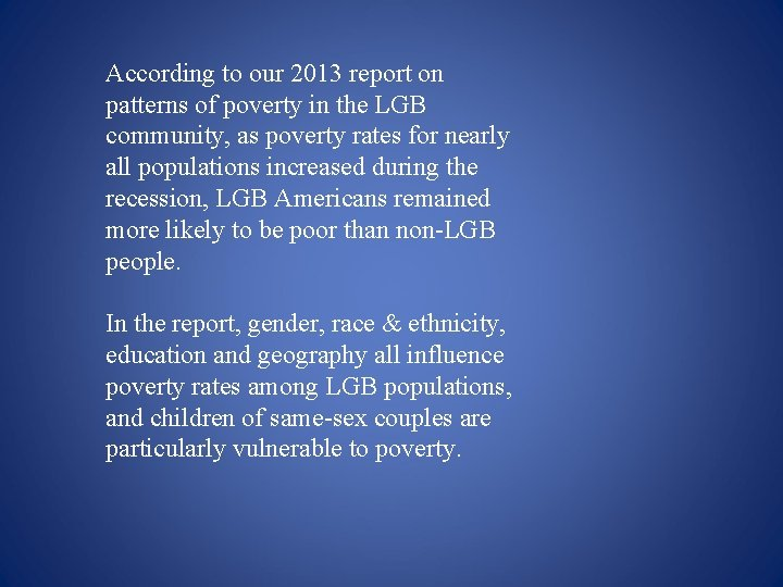 According to our 2013 report on patterns of poverty in the LGB community, as