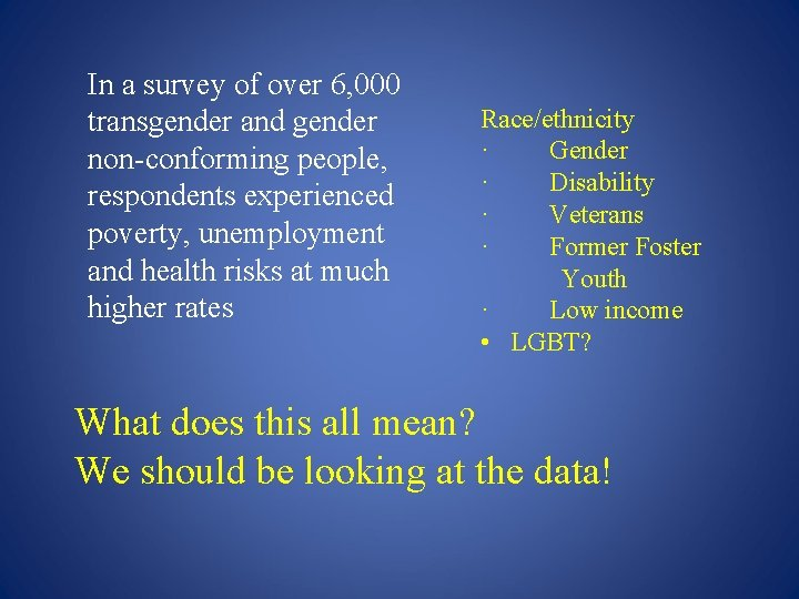 In a survey of over 6, 000 transgender and gender non-conforming people, respondents experienced