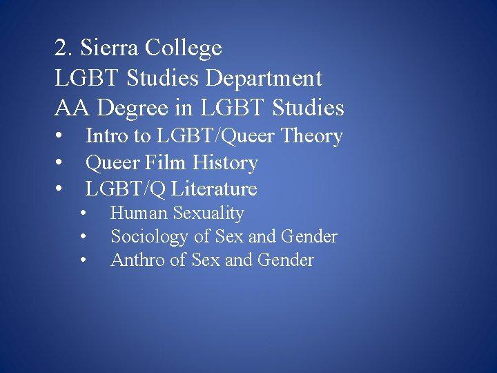 2. Sierra College LGBT Studies Department AA Degree in LGBT Studies • • •