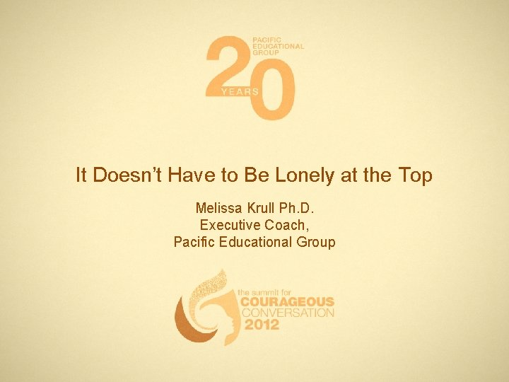 It Doesn't Have to Be Lonely at the Top Melissa Krull Ph. D. Executive