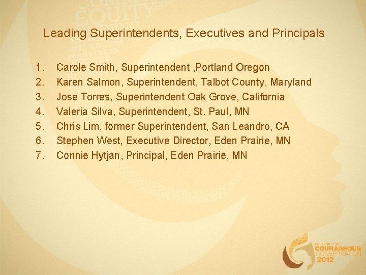 Leading Superintendents, Executives and Principals 1. 2. 3. 4. 5. 6. 7. Carole Smith,