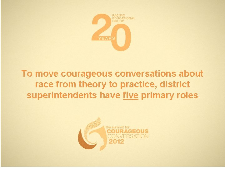 To move courageous conversations about race from theory to practice, district superintendents have five