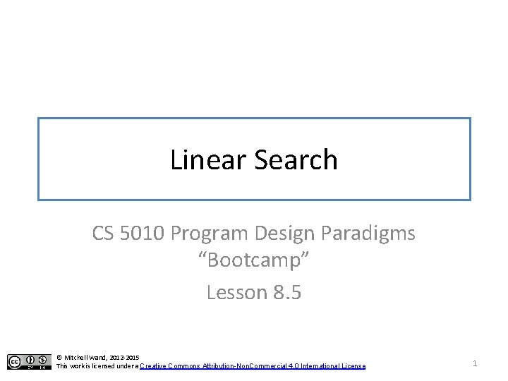 """Linear Search CS 5010 Program Design Paradigms """"Bootcamp"""" Lesson 8. 5 © Mitchell Wand,"""