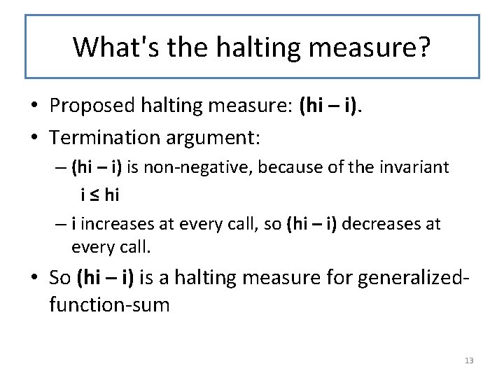 What's the halting measure? • Proposed halting measure: (hi – i). • Termination argument: