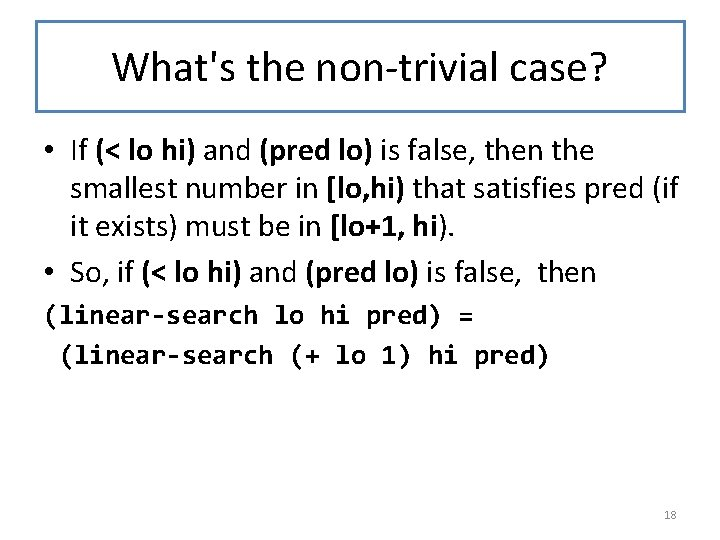 What's the non-trivial case? • If (< lo hi) and (pred lo) is false,