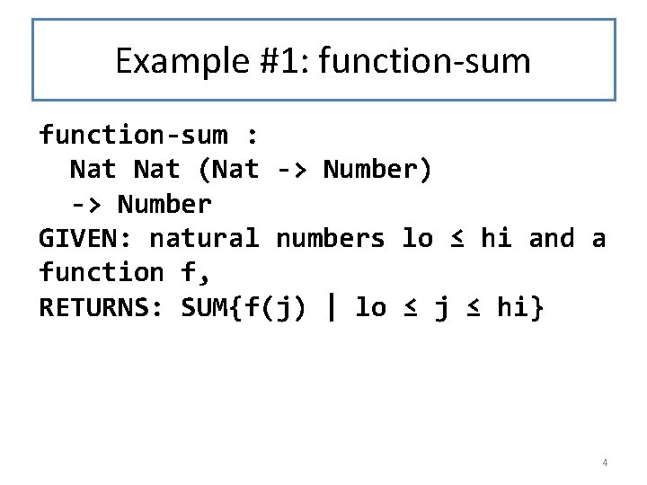 Example #1: function-sum : Nat (Nat -> Number) -> Number GIVEN: natural numbers lo
