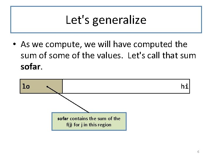 Let's generalize • As we compute, we will have computed the sum of some