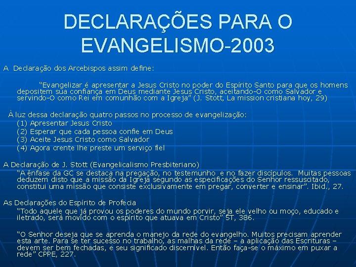 """DECLARAÇÕES PARA O EVANGELISMO-2003 A Declaração dos Arcebispos assim define: """"Evangelizar é apresentar a"""