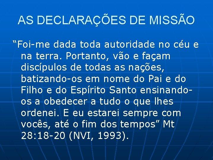 """AS DECLARAÇÕES DE MISSÃO """"Foi-me dada toda autoridade no céu e na terra. Portanto,"""