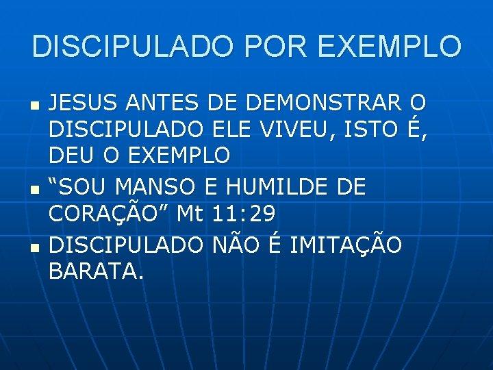 DISCIPULADO POR EXEMPLO n n n JESUS ANTES DE DEMONSTRAR O DISCIPULADO ELE VIVEU,