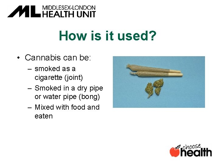 How is it used? • Cannabis can be: – smoked as a cigarette (joint)