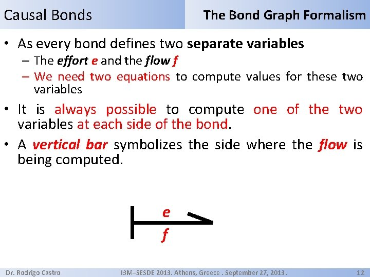 Causal Bonds The Bond Graph Formalism • As every bond defines two separate variables