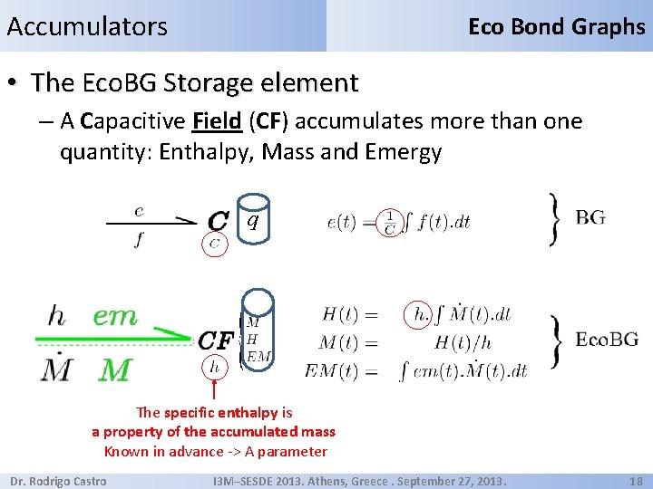 Accumulators Eco Bond Graphs • The Eco. BG Storage element – A Capacitive Field