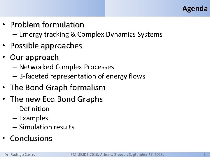 Agenda • Problem formulation – Emergy tracking & Complex Dynamics Systems • Possible approaches