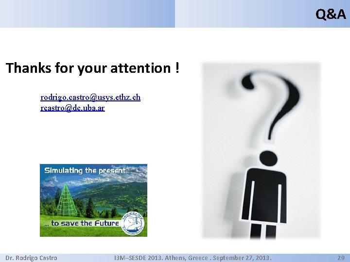 Q&A Thanks for your attention ! rodrigo. castro@usys. ethz. ch rcastro@dc. uba. ar Dr.
