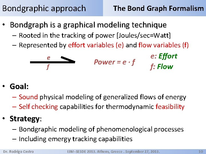 Bondgraphic approach The Bond Graph Formalism • Bondgraph is a graphical modeling technique –