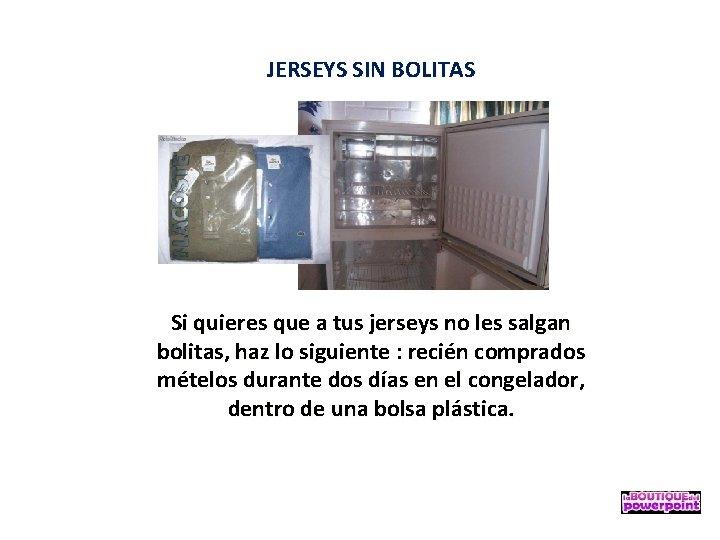 JERSEYS SIN BOLITAS Si quieres que a tus jerseys no les salgan bolitas, haz