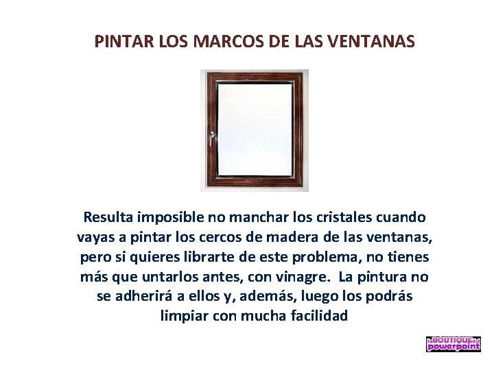 PINTAR LOS MARCOS DE LAS VENTANAS Resulta imposible no manchar los cristales cuando vayas
