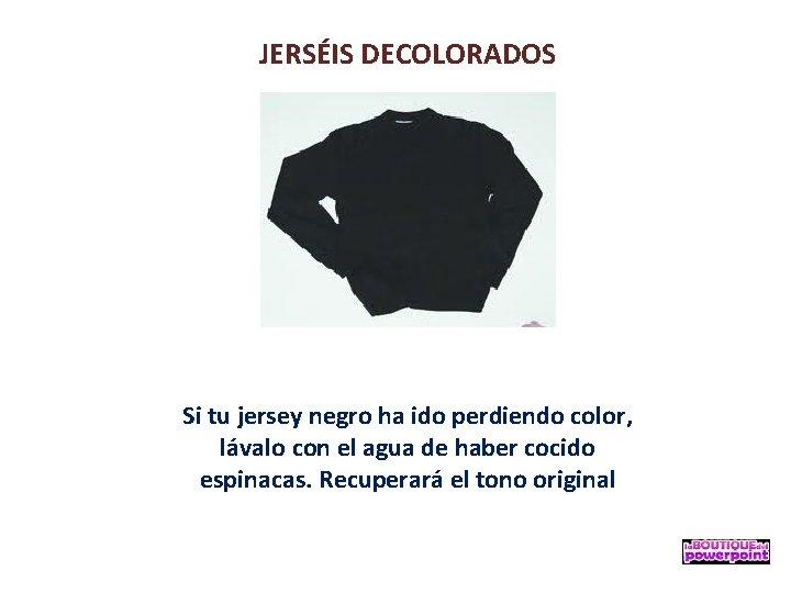 JERSÉIS DECOLORADOS Si tu jersey negro ha ido perdiendo color, lávalo con el agua