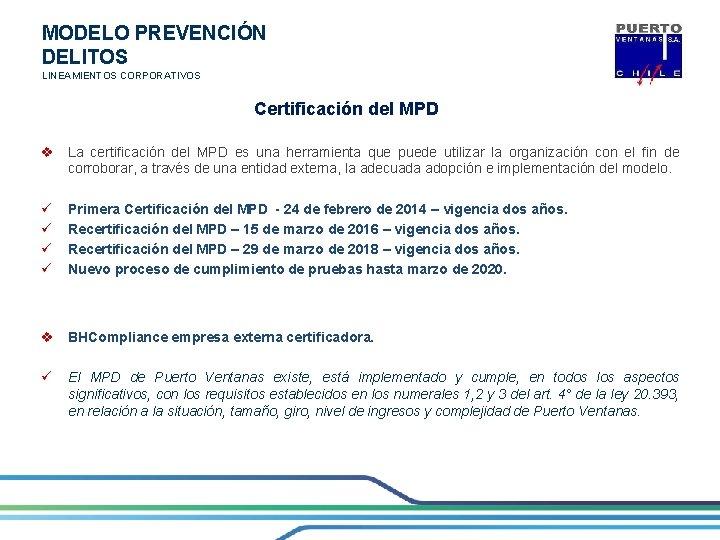 MODELO PREVENCIÓN DELITOS LINEAMIENTOS CORPORATIVOS Certificación del MPD v La certificación del MPD es