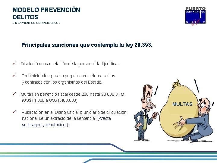 MODELO PREVENCIÓN DELITOS LINEAMIENTOS CORPORATIVOS Principales sanciones que contempla la ley 20. 393. ü