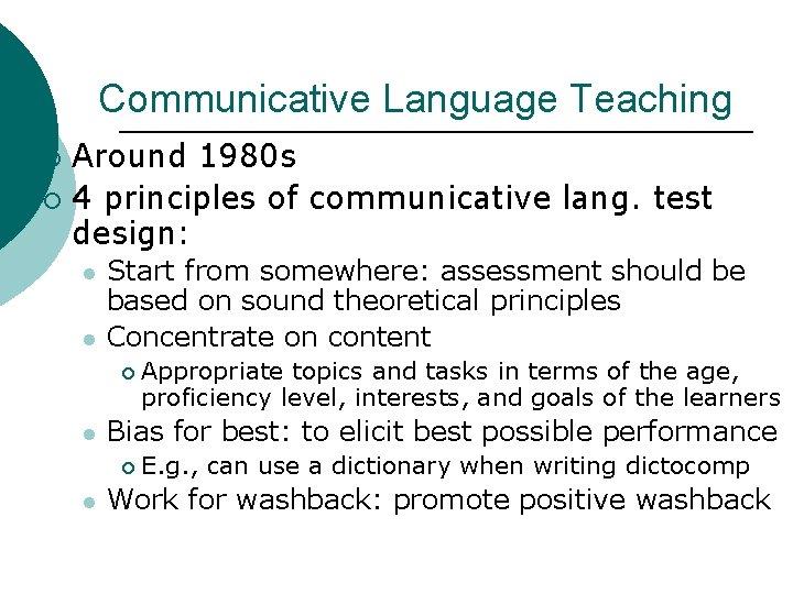 Communicative Language Teaching Around 1980 s ¡ 4 principles of communicative lang. test design:
