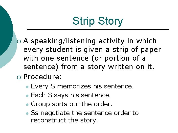 Strip Story A speaking/listening activity in which every student is given a strip of
