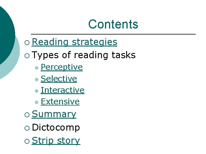Contents ¡ Reading strategies ¡ Types of reading tasks Perceptive l Selective l Interactive