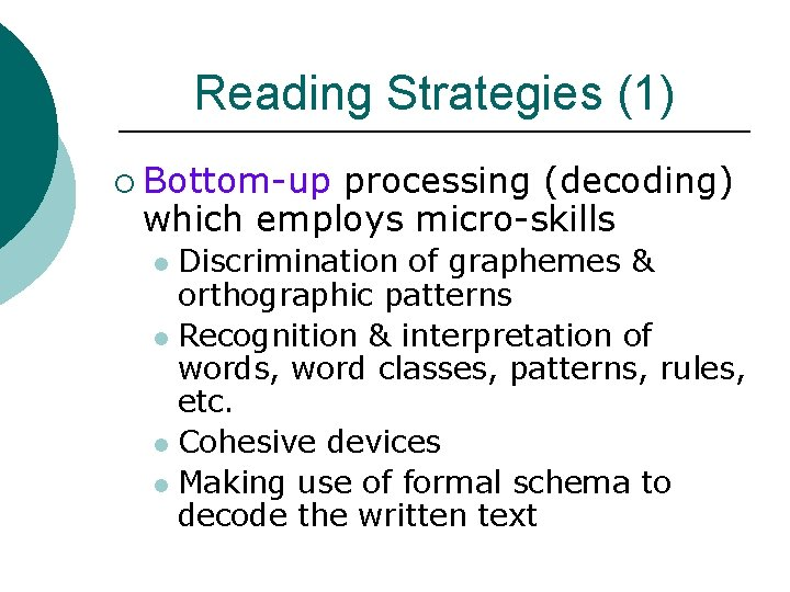 Reading Strategies (1) ¡ Bottom-up processing (decoding) which employs micro-skills Discrimination of graphemes &