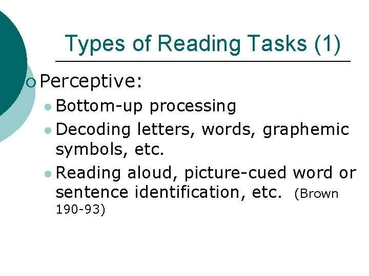 Types of Reading Tasks (1) ¡ Perceptive: l Bottom-up processing l Decoding letters, words,