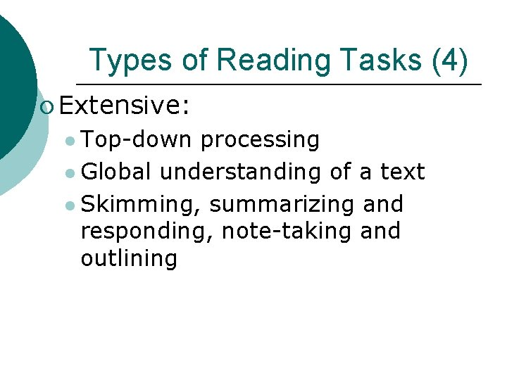 Types of Reading Tasks (4) ¡ Extensive: l Top-down processing l Global understanding of