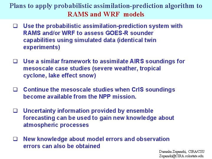 Plans to apply probabilistic assimilation-prediction algorithm to RAMS and WRF models q Use the