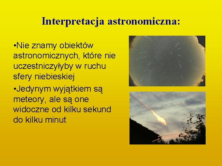Interpretacja astronomiczna: • Nie znamy obiektów astronomicznych, które nie uczestniczyłyby w ruchu sfery niebieskiej
