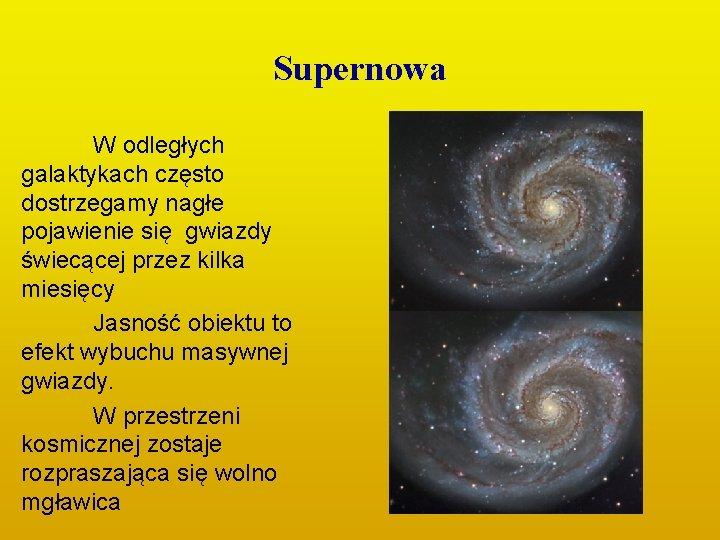 Supernowa W odległych galaktykach często dostrzegamy nagłe pojawienie się gwiazdy świecącej przez kilka miesięcy