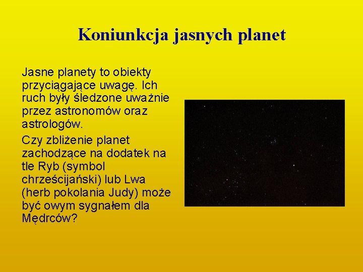 Koniunkcja jasnych planet Jasne planety to obiekty przyciągające uwagę. Ich ruch były śledzone uważnie