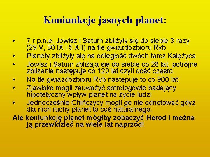 Koniunkcje jasnych planet: • 7 r p. n. e. Jowisz i Saturn zbliżyły się