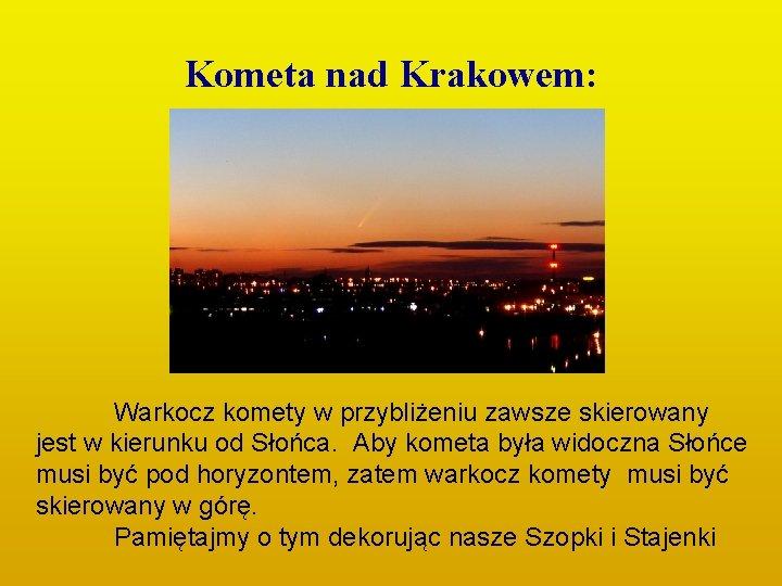 Kometa nad Krakowem: Warkocz komety w przybliżeniu zawsze skierowany jest w kierunku od Słońca.