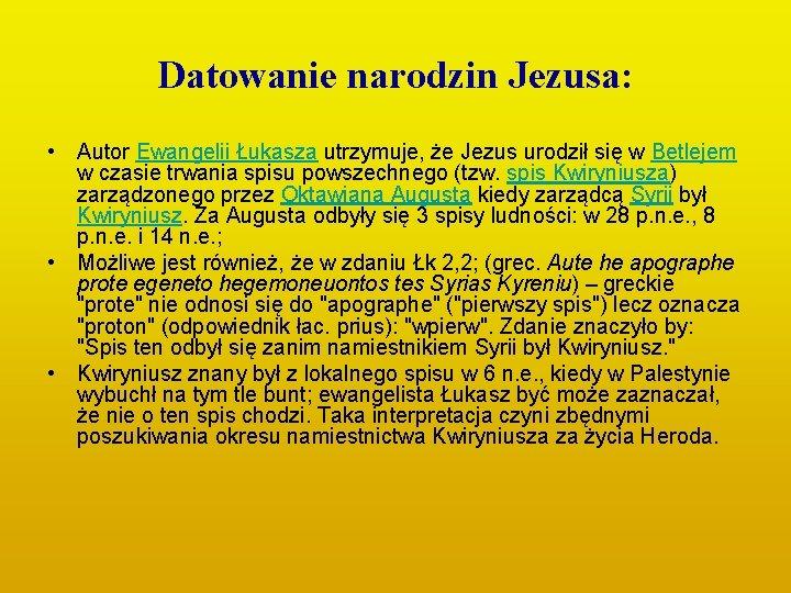 Datowanie narodzin Jezusa: • Autor Ewangelii Łukasza utrzymuje, że Jezus urodził się w Betlejem