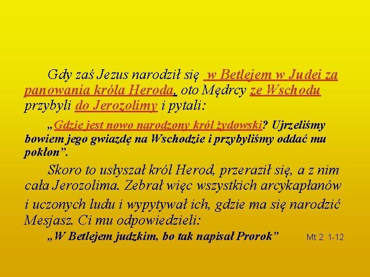 Gdy zaś Jezus narodził się w Betlejem w Judei za panowania króla Heroda, oto