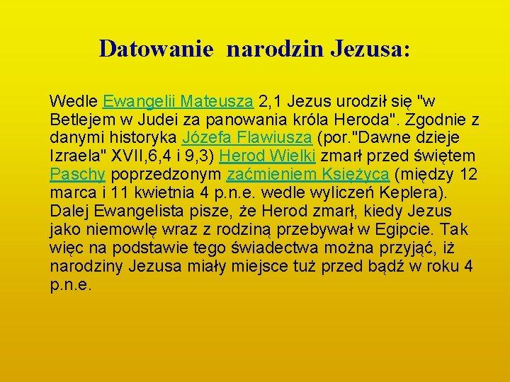 Datowanie narodzin Jezusa: Wedle Ewangelii Mateusza 2, 1 Jezus urodził się