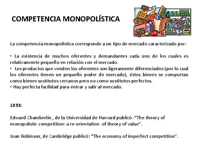 COMPETENCIA MONOPOLÍSTICA La competencia monopolística corresponde a un tipo de mercado caracterizado por: •