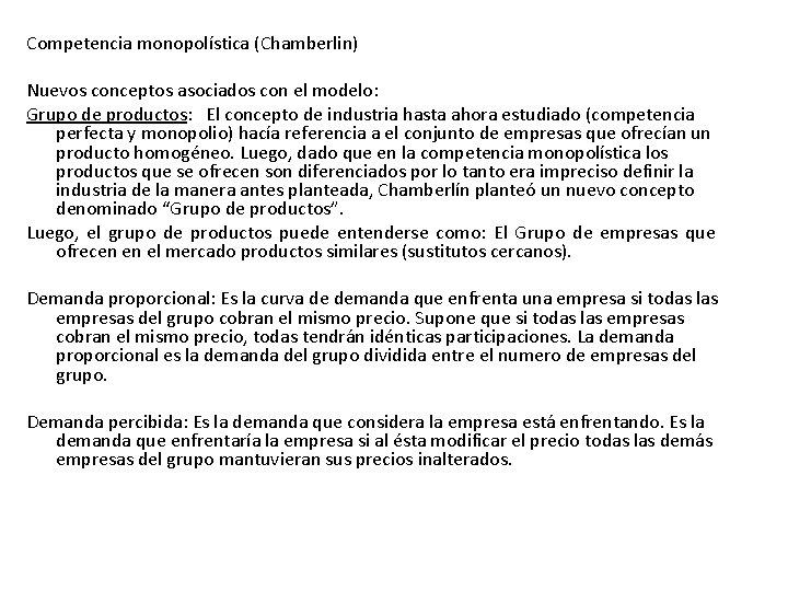 Competencia monopolística (Chamberlin) Nuevos conceptos asociados con el modelo: Grupo de productos: El concepto