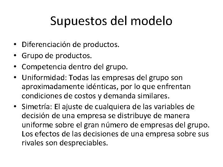 Supuestos del modelo Diferenciación de productos. Grupo de productos. Competencia dentro del grupo. Uniformidad: