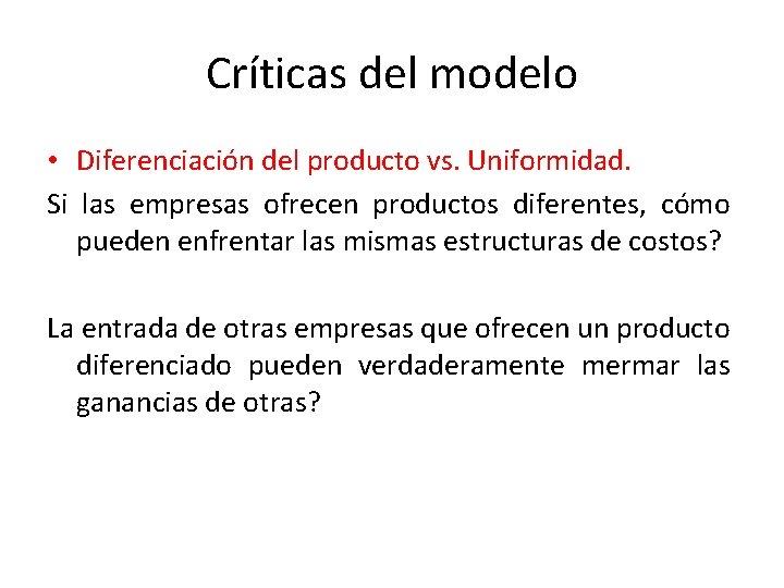 Críticas del modelo • Diferenciación del producto vs. Uniformidad. Si las empresas ofrecen productos