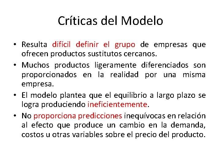 Críticas del Modelo • Resulta difícil definir el grupo de empresas que ofrecen productos