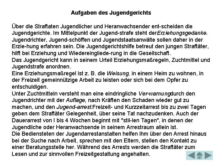 Aufgaben des Jugendgerichts Über die Straftaten Jugendlicher und Heranwachsender ent scheiden die Jugendgerichte. Im